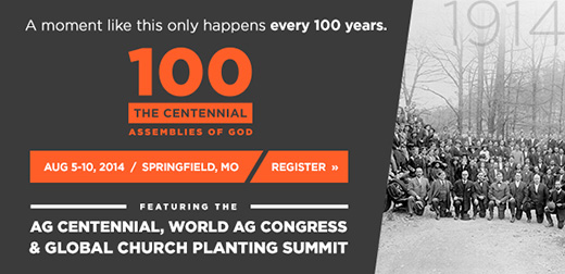 A moment like this only happens every 100 years: the Assemblies of God Centennial. August 5-10, 2014, Springfield, Missouri. Featuring the AG Centennial, World Assemblies of God Congress, and Global Church Planting Summit